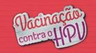 Campanha da Vacinação contra o HPV começa nesta terça