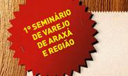 Araxá sedia Seminário Regional do Varejo nesta terça